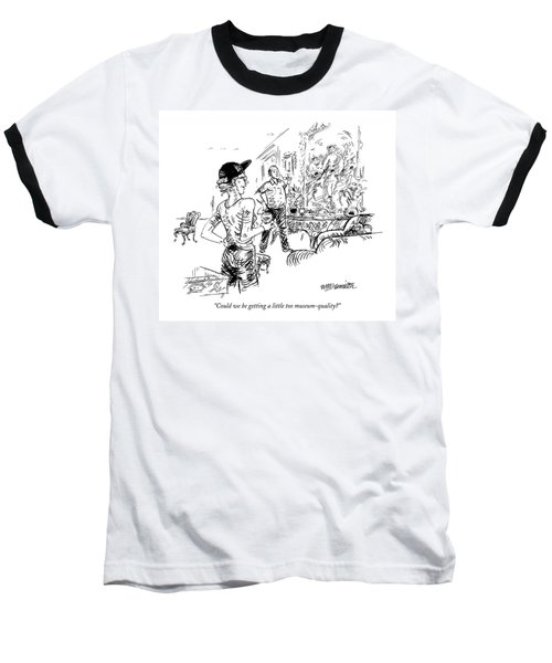 Could We Be Getting A Little Too Museum-quality? Baseball T-Shirt