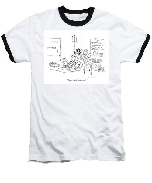 Damn It With Faint Praise Baseball T-Shirt
