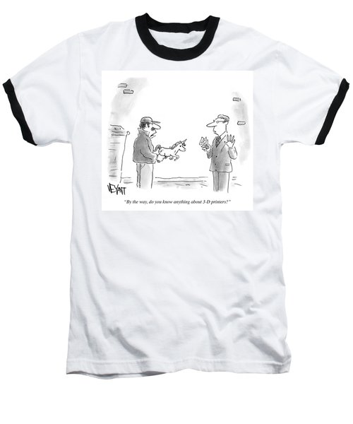 Do You Know Anything About 3d Printers Baseball T-Shirt