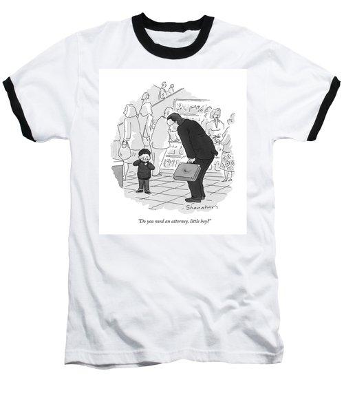 Do You Need An Attorney Baseball T-Shirt