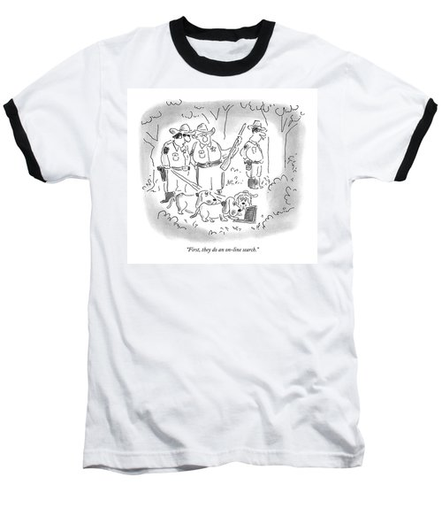 First, They Do An On-line Search Baseball T-Shirt