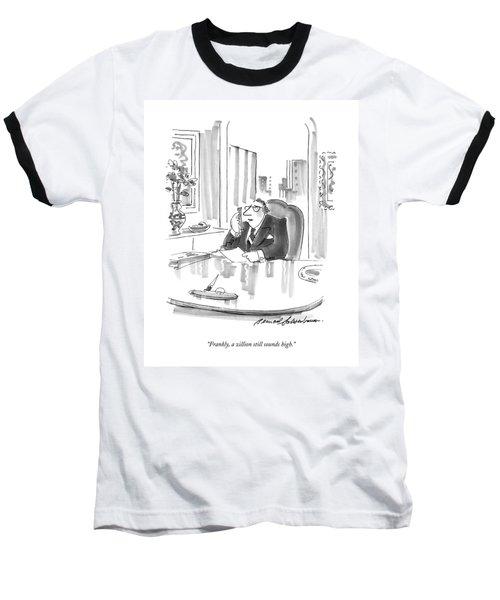 Frankly, A Zillion Still Sounds High Baseball T-Shirt