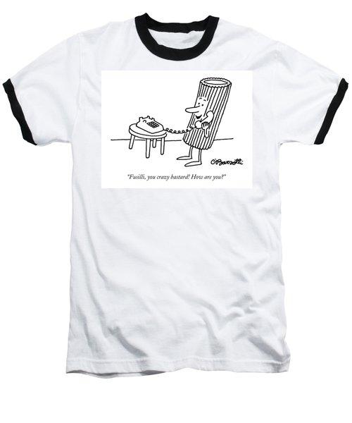 Fusilli You Crazy Bastard How Are You? Baseball T-Shirt