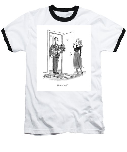Have We Met? Baseball T-Shirt