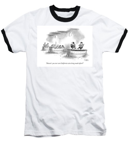 Haven't  You Ever Seen California Wine Being Made Baseball T-Shirt