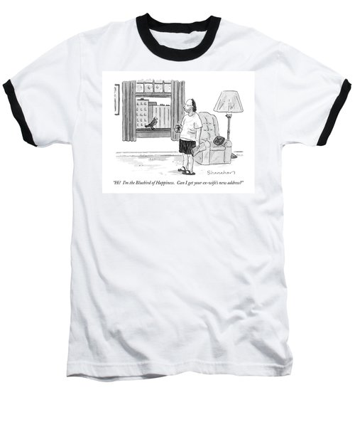 Hi!  I'm The Bluebird Of Happiness.  Can I Get Baseball T-Shirt