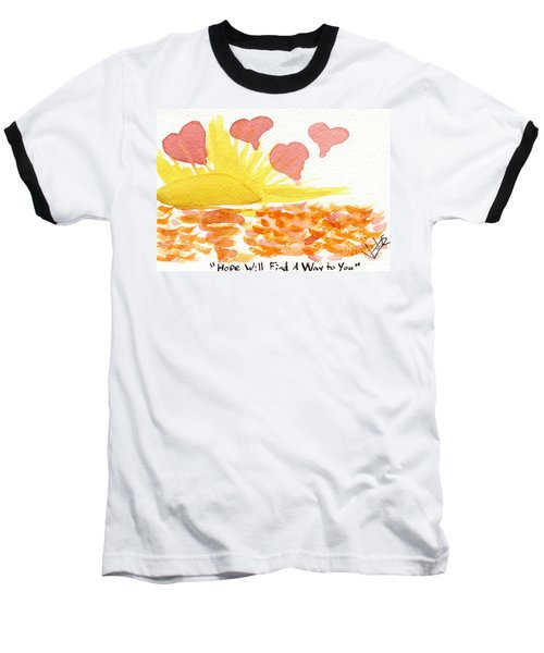 Hope Will Find A Way To You Baseball T-Shirt