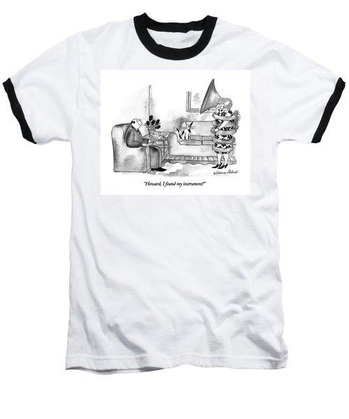 Howard, I Found My Instrument! Baseball T-Shirt
