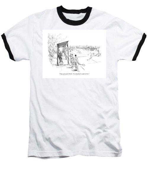I Hope You're Good Baseball T-Shirt
