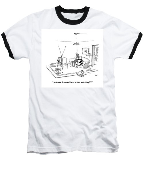 I Just Now Dreamed I Was In Bed Watching Tv Baseball T-Shirt