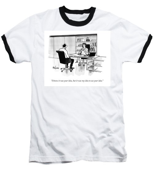 I Know It Was Your Idea Baseball T-Shirt