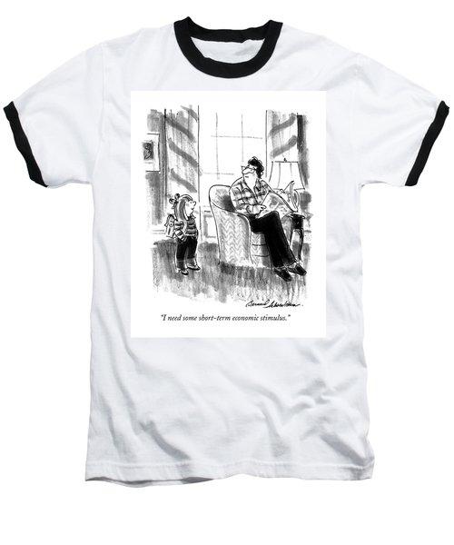 I Need Some Short-term Economic Stimulus Baseball T-Shirt