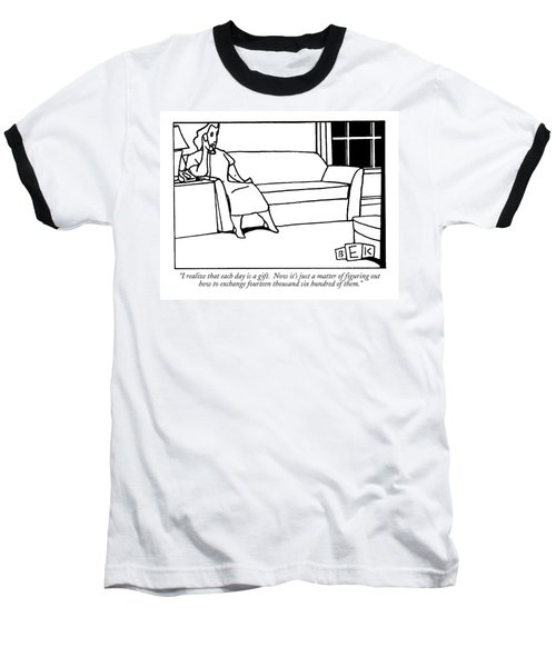 I Realize That Each Day Is A Gift.  Now It's Baseball T-Shirt