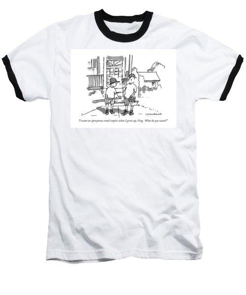 I Want An Eponymous Retail Empire When I Grow Baseball T-Shirt