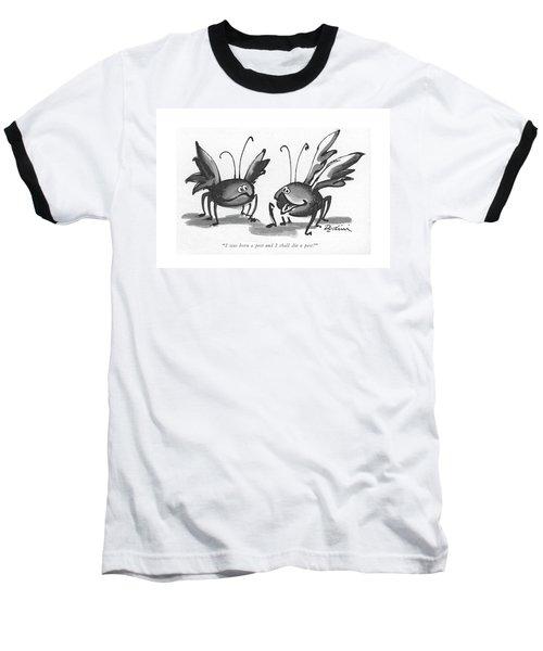 I Was Born A Pest And I Shall Die A Pest! Baseball T-Shirt