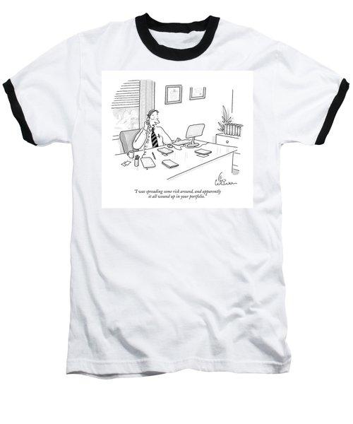 I Was Spreading Some Risk Baseball T-Shirt