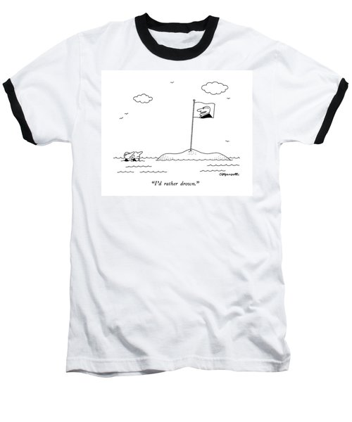 I'd Rather Drown Baseball T-Shirt