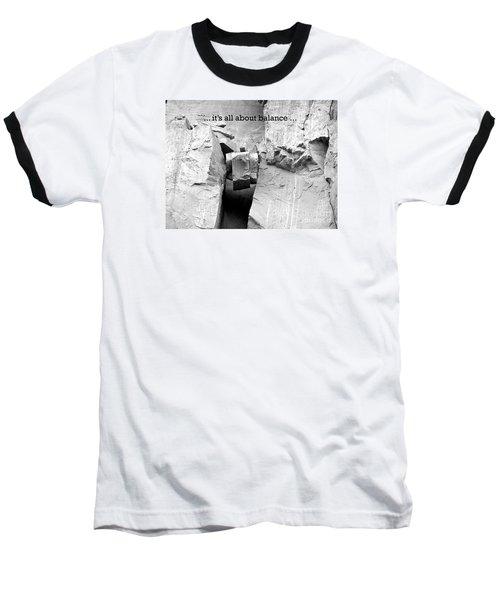 It's All About Balance Baseball T-Shirt
