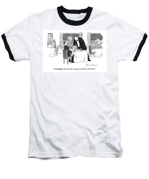 It's Brooklyn Clam Chowder - You Got A Problem Baseball T-Shirt