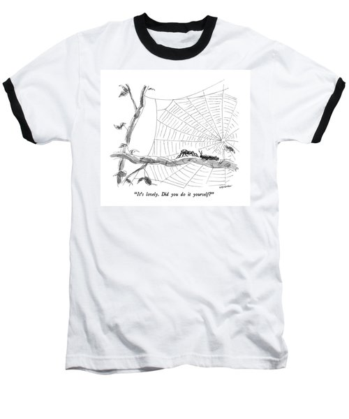 It's Lovely.  Did You Do It Yourself? Baseball T-Shirt
