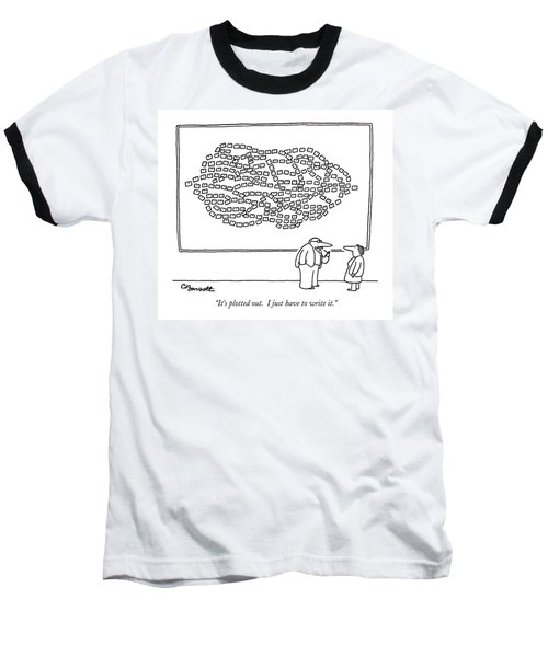 It's Plotted Out.  I Just Have To Write It Baseball T-Shirt