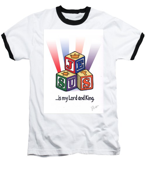Jesus Is My Lord And King Baseball T-Shirt by Jerry Ruffin