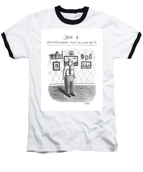 John B.; Best Entertainment Value For Under $1.79 Baseball T-Shirt