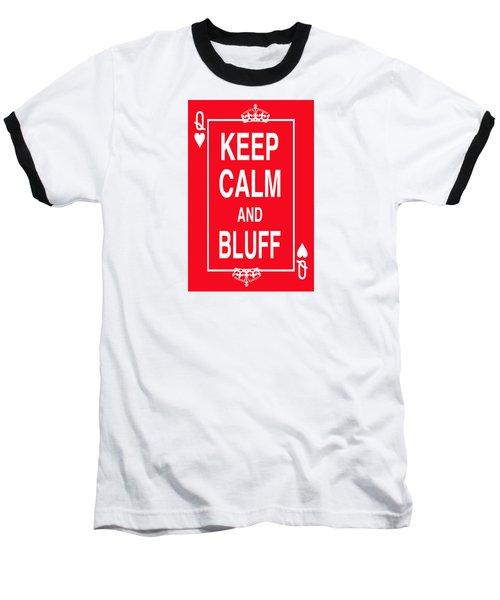 Keep Calm And Bluff Baseball T-Shirt