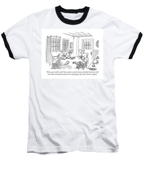 Kids, Your Mother And I Have Spent So Much Money Baseball T-Shirt