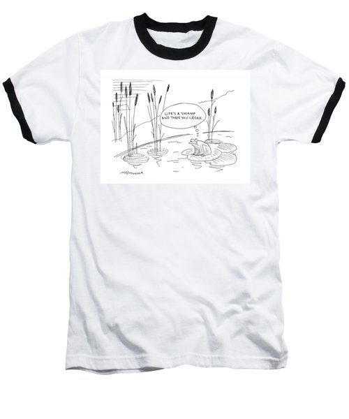 'life's A Swamp And Then You Croak.' Baseball T-Shirt