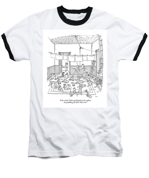 Like A Duck. Calm And Placid On The Surface Baseball T-Shirt