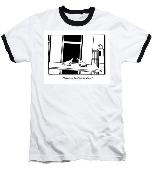 Location, Location, Location Baseball T-Shirt