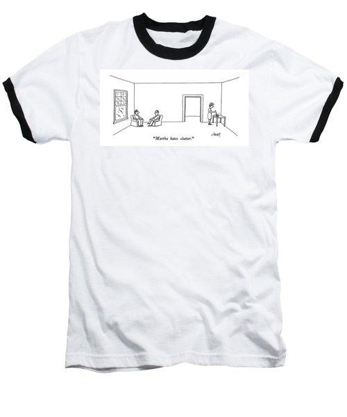Martha Hates Clutter Baseball T-Shirt