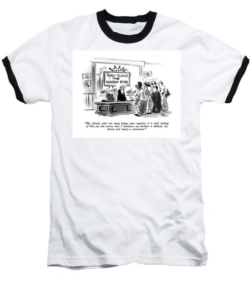 My Friends, After Our Many Happy Years Together Baseball T-Shirt