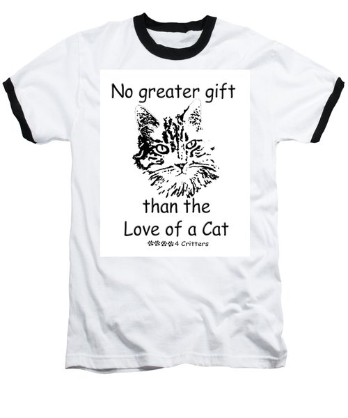 No Greater Gift Than Love Of Cat Baseball T-Shirt by Robyn Stacey