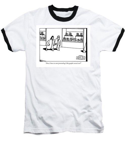 Now I Have To Start Pretending I Like Graphic Baseball T-Shirt