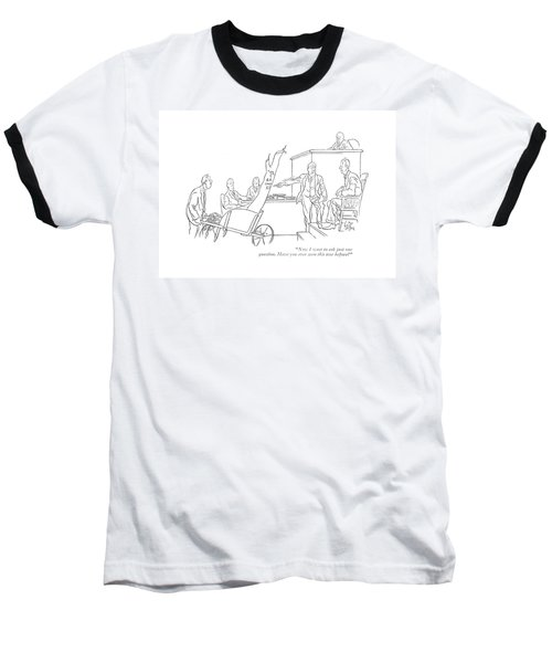 Now I Want To Ask Just One Question Baseball T-Shirt