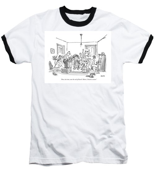 Now, Last Time, Near The End Of Ravel's 'bolero,' Baseball T-Shirt