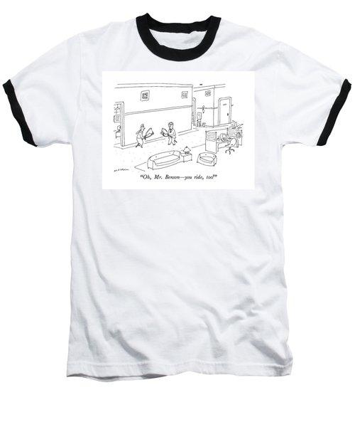 Oh, Mr. Benson - You Ride, Too! Baseball T-Shirt