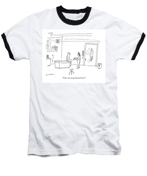 O.k., Can We Get Dressed Now? Baseball T-Shirt