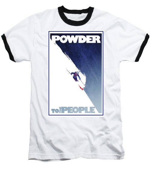 Powder To The People Baseball T-Shirt