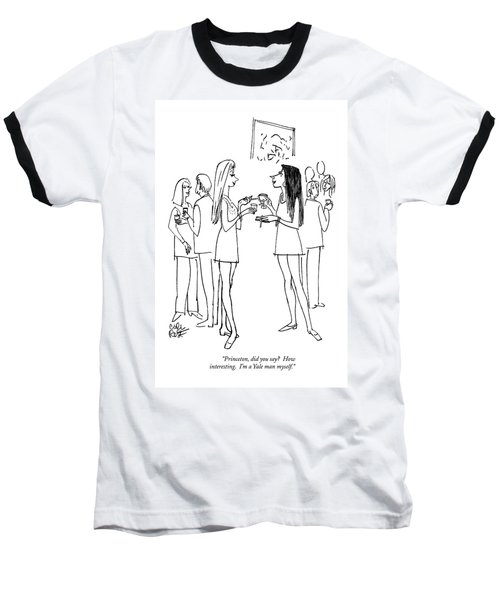 Princeton, Did You Say?  How Interesting.   I'm Baseball T-Shirt