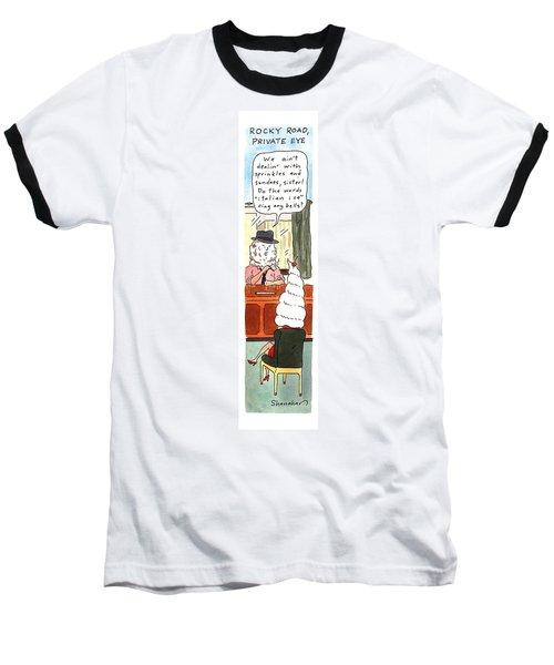 Rocky Road, Private Eye We Ain't Dealin' Baseball T-Shirt