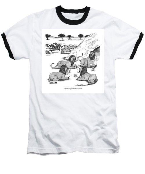 Shall We Join The Ladies? Baseball T-Shirt