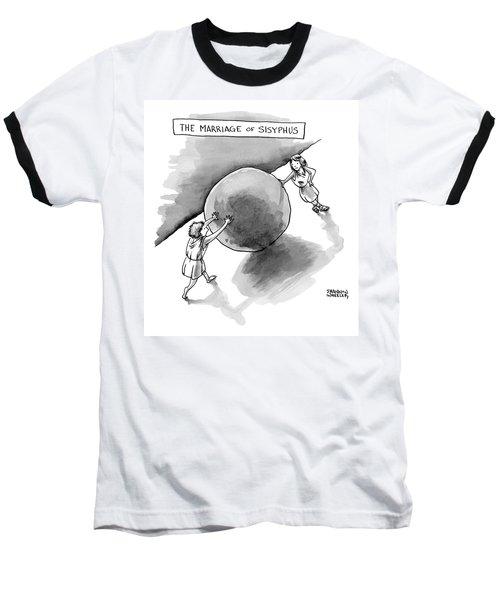 The Marriage Of Sisyphus Baseball T-Shirt