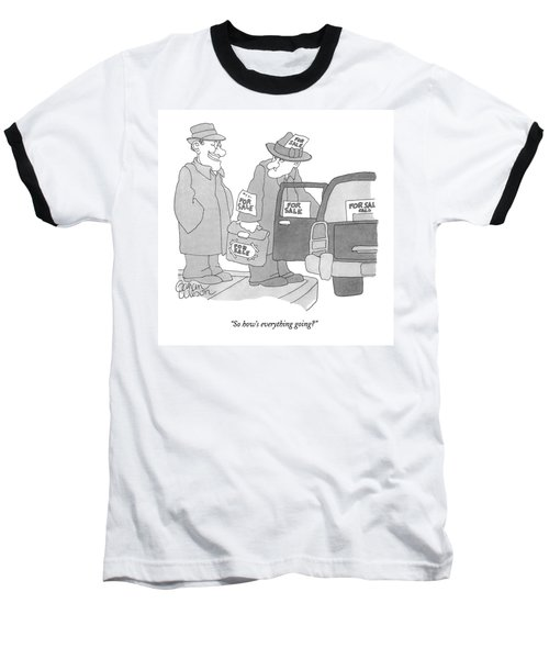 So How's Everything Going? Baseball T-Shirt