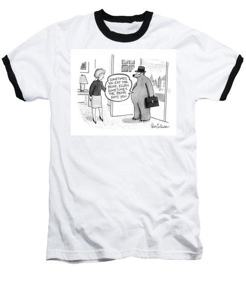 Sometimes You Eat The Bear Baseball T-Shirt