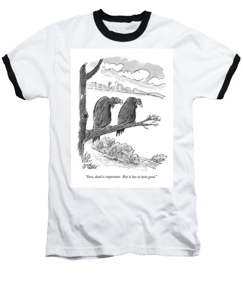Sure, Dead Is Important.  But It Has To Taste Baseball T-Shirt