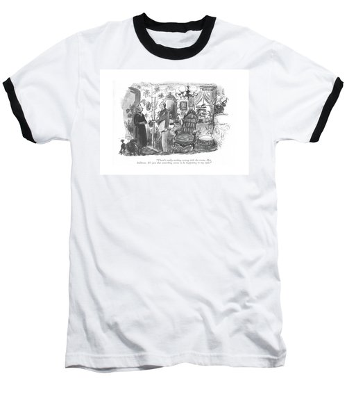 There's Really Nothing Wrong With The Room Baseball T-Shirt