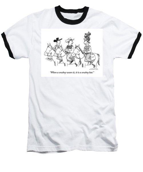 When A Cowboy Wears It, It Is A Cowboy Hat Baseball T-Shirt